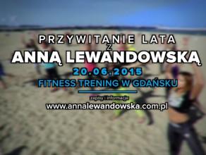 Przywitanie Lata z Anna Lewandowska