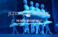 The Royal Moscow Ballet - Jezioro łabędzie