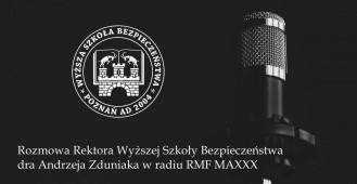 Rozmowa Rektora Wyższej Szkoły Bezpieczeństwa dra Andrzeja Zduniaka w radiu RMF MAXXX