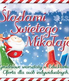 Śladami Świętego Mikołaja - warsztaty rodzinne w EduParku