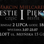 Bestie i Piękne cz. I - Wernisaż Marcina Mielcarka