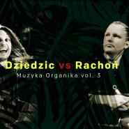 Dziedzic vs Rachoń - Muzyka Organika vol. 3