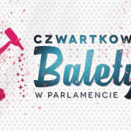 Czwartkowe Balety w Parlamencie!