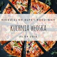 Niedzielny Bufet Rodzinny: kuchnia włoska