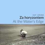 At the Water's Edge. Za horyzontem - wystawa