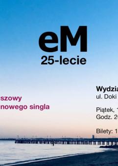 Koncert Jubileuszowy: 25-lecie zespołu eM