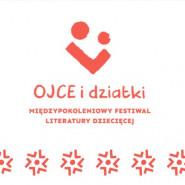 Ojce i Dziatki - Międzypokoleniowy Festiwal Literatury Dziecięcej
