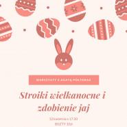 Warszaty - Stroiki wielkanocne i zdobienie jaj