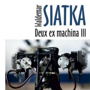 Waldemar Siatka - Deus ex machina III - wystawa