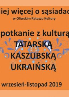 Miej więcej o sąsiadach - spotkania z kulturą tatarską, kaszubską i ukraińską