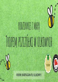 Rodzinnie z mapą - Tropem pszczółki w Ulkowych