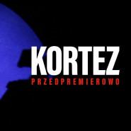 Kortez - przedpremierowo