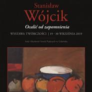 Ocalić od zapomnienia - wystawa prac Stanisława Wójcika