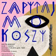 Zapytaj Mokoszy / wystawa zbiorowa