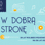 W dobrą Stronę | 50 lat polskiej piosenki na 50 lecie UG