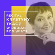 W drodze pod wiatr - recital Krystyny Tkacz