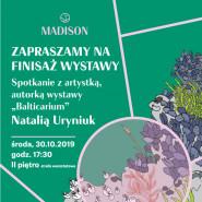 Finisaż wystawy Balticarium Natalii Uryniuk