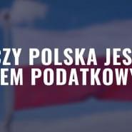 Czy Polska jest rajem podatkowym? Debata