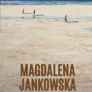 Magdalena Jankowska - wystawa malarstwa