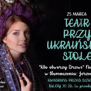 Teatr przy ukraińskim stole