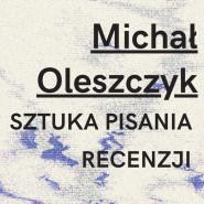 Michał Oleszczyk: Sztuka pisania recenzji