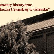 """Warsztaty historyczne """"Tajemnice Stoczni Cesarskiej w Gdańsku"""""""