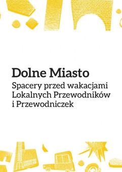 Spacery po Dolnym Mieście / Lokalni Przewodnicy i Przewodniczki