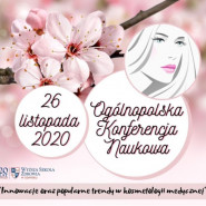 """I Ogólnopolska Konferencja Naukowa - """"Innowacje oraz popularne trendy w kosmetologii medycznej"""""""