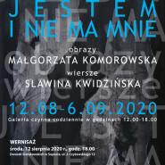 Jestem i nie ma mnie | Wystawa Małgorzaty Komorowskiej