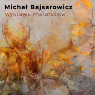 Wystawa malarstwa Michała Bajsarowicza