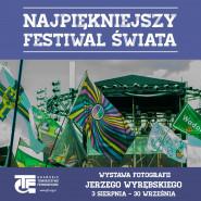 Najpiękniejszy Festiwal Świata - Wystawa Fotografii Jerzego Wyrębskiego