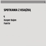Spotkania z książką. Kasper Bajon - Fuerte