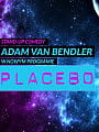"Stand-up Adam Van Bendler ""Placebo"""