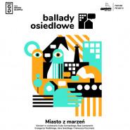 Ballady Osiedlowe. Koncerty Miasto z Marzeń - Oksywie