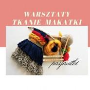 Warsztaty -  Tkanie Makatki