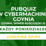 PubQuiz w Cybermachinie Gdynia