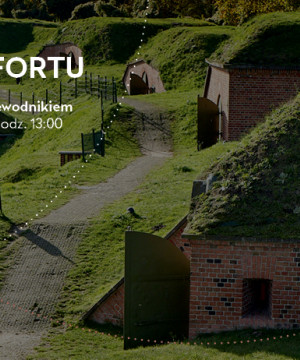 Dzieje Fortu - zwiedzanie z przewodnikiem