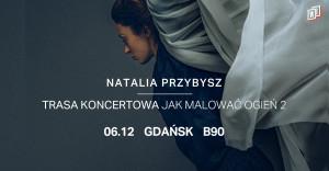 Natalia Przybysz - Trasa Jak Malować Ogień 2 - Gdańsk, 6 grudnia 2020 (niedziela)