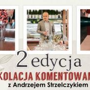 Kolacja komentowana z Andrzejem Strzelczykiem