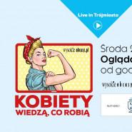 Kobiety wiedzą co robią - Live in Gdańsk
