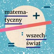 Matematyczny Wszechświat. Wykład dr hab. Sebastiana Szybki.