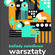 Ballady osiedlowe, warsztaty literackie - rekrutacja
