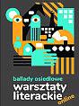 Ballady osiedlowe, warsztaty literackie