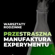 Warsztaty Rodzinne. Przestraszna Manufaktura Experymentu