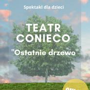 Teatr Conieco: Ostatnie drzewo