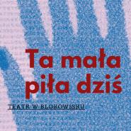 Teatr w Blokowisku: Ta mała piła dziś - program kabaretowy