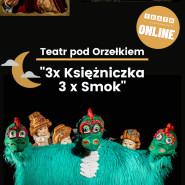 ONLINE: Teatr pod Orzełkiem: 3x Księżniczka, 3x Smok
