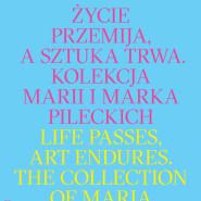 Życie przemija, a sztuka trwa. Kolekcja Marii i Marka Pileckich
