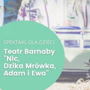 Teatr Barnaby Nic, Dzika Mrówka, Adam i Ewa