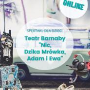 Teatr Barnaby: Nic, Dzika Mrówka, Adam i Ewa